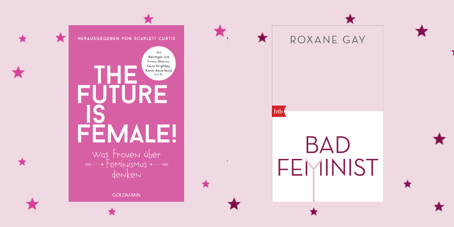Feministische Essays: The Future is Female und Bad Feminist