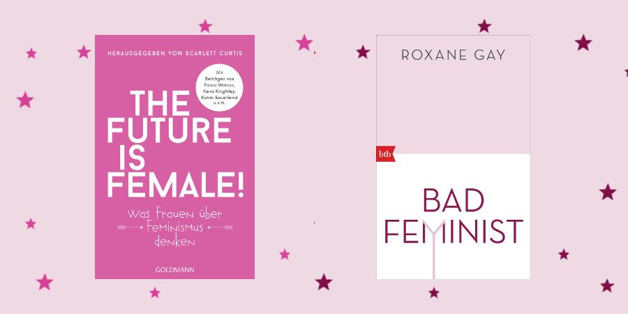 Feministische Essays: The Future is Female und Bad Feminist