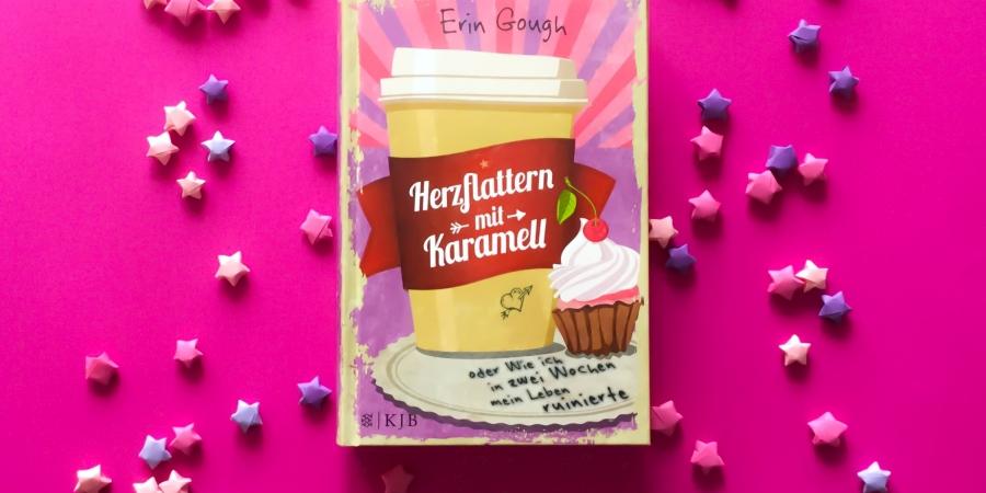 Gough, Erin: Herzflattern mit Karamell oder Wie ich in zwei Wochen mein Leben ruinierte