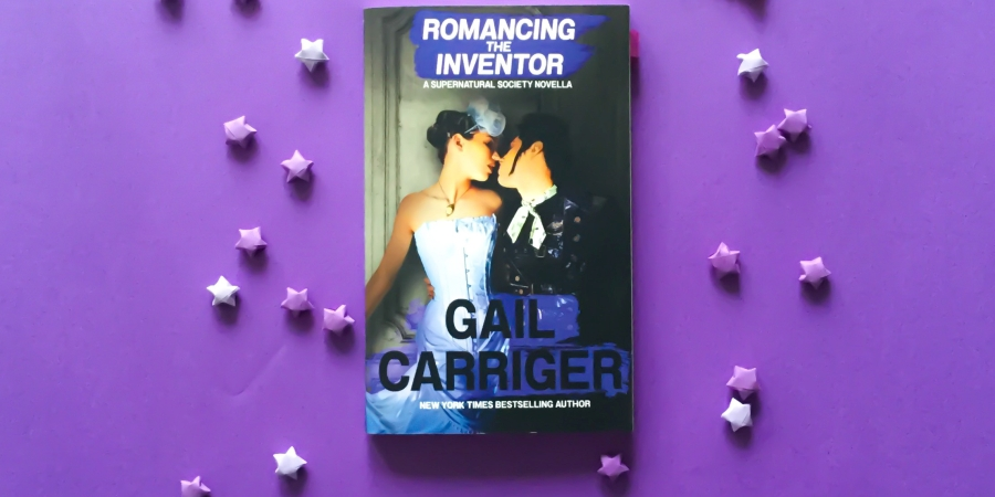 Carriger, Gail: Romancing the Inventor