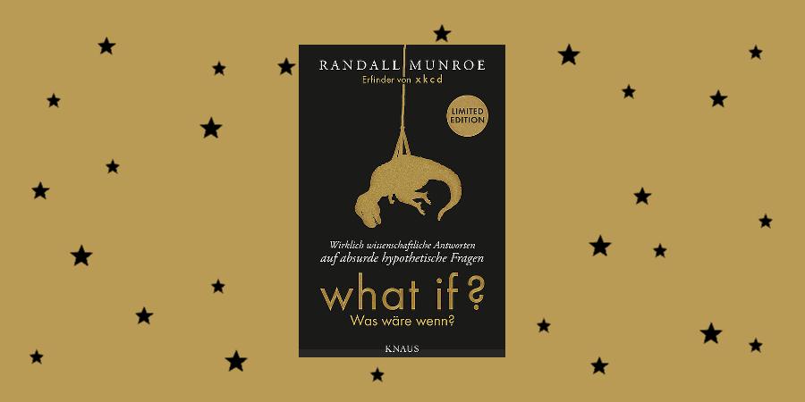 Munroe, Randall: What if? Was wäre wenn? Wirklich wissenschaftliche Antworten auf absurde hypothetische Fragen